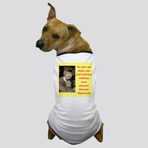 Eleanor Roosevelt quote Dog T-Shirt