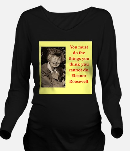 Eleanor Roosevelt quote Long Sleeve Maternity T-Sh