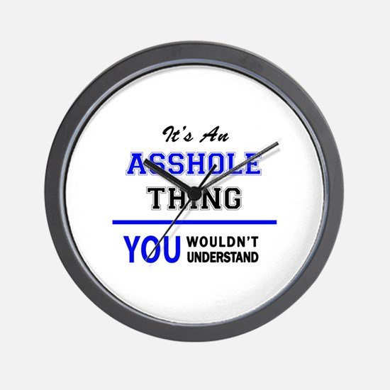 It's an ASSHOLE thing, you wouldn't und Wall Clock
