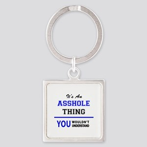 It's an ASSHOLE thing, you wouldn't unde Keychains