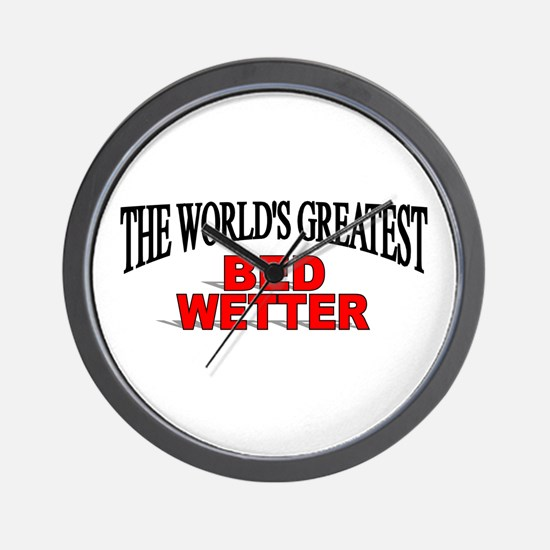 """""""The World's Greatest Bed Wetter"""" Wall Clock"""