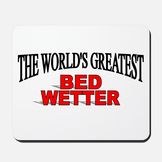 """The World's Greatest Bed Wetter"" Mousepad"