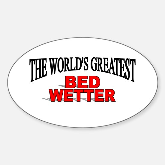 """""""The World's Greatest Bed Wetter"""" Oval Decal"""