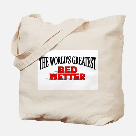 """The World's Greatest Bed Wetter"" Tote Bag"