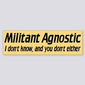 MILITANT AGNOSTIC Bumper Sticker