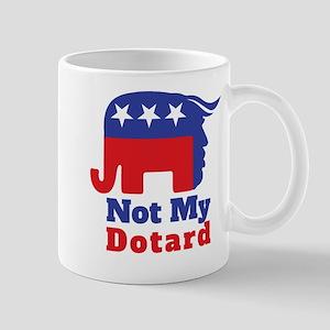 Trump - Not my Dotard Mugs