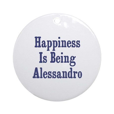 Happiness is being Alessandro Ornament (Round)