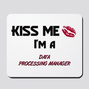 Kiss Me I'm a DATA PROCESSING MANAGER Mousepad