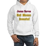 Jesus Saves but Moses Invests Hooded Sweatshirt