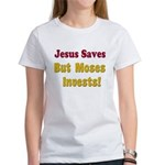 Jesus Saves but Moses Invests Women's T-Shirt
