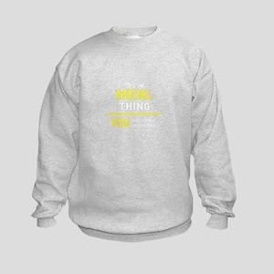 MEHL thing, you wouldn't understan Kids Sweatshirt