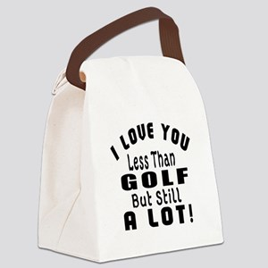 I Love You Less Than Golf Canvas Lunch Bag