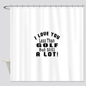 I Love You Less Than Golf Shower Curtain