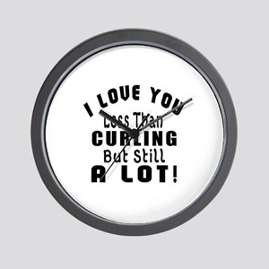 I Love You Less Than Curling Wall Clock