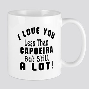 I Love You Less Than Capoeira Mug