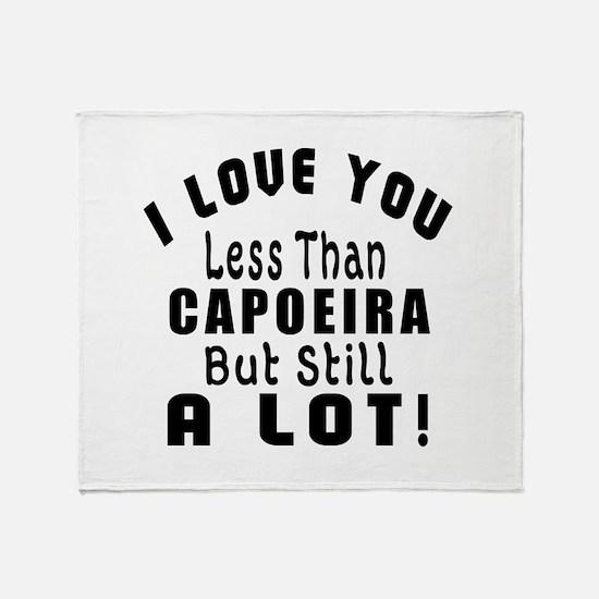 I Love You Less Than Capoeira Throw Blanket
