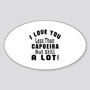 I Love You Less Than Capoeira Sticker (Oval)