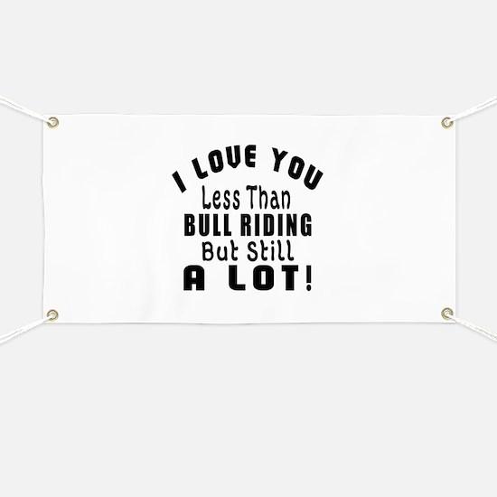 I Love You Less Than Bull Riding Banner
