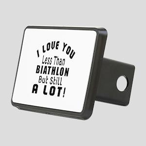 I Love You Less Than Biath Rectangular Hitch Cover