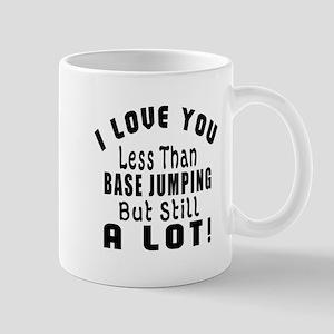 I Love You Less Than Base Jumping Mug
