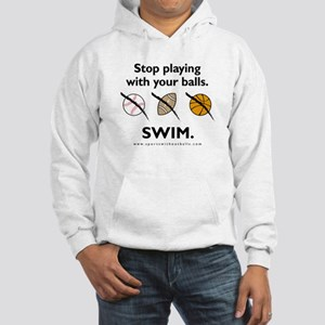 Stop playing with your balls. SWIM. Sweatshirt