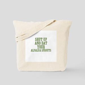 Shut Up And Eat Your Alfalfa  Tote Bag