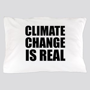 Climate Change is Real Pillow Case