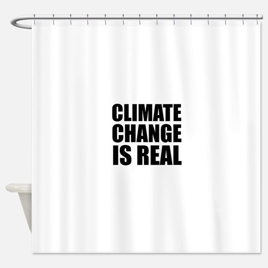 Climate Change is Real Shower Curtain
