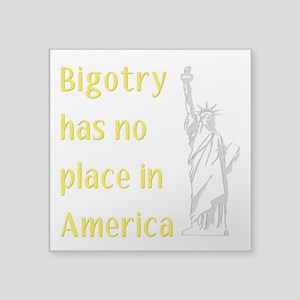Bigotry has no place in America Sticker