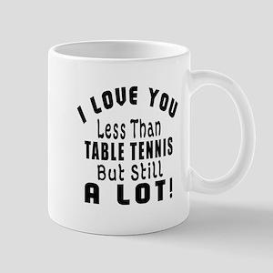 I Love You Less Than Table Tennis Mug