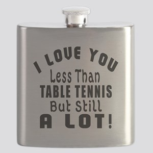 I Love You Less Than Table Tennis Flask