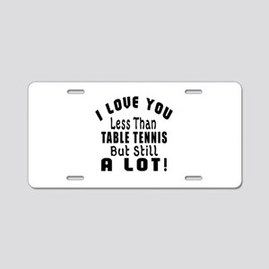 I Love You Less Than Table Aluminum License Plate