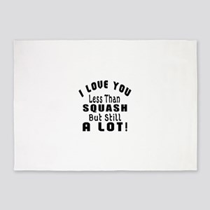 I Love You Less Than Squash 5'x7'Area Rug
