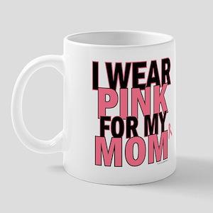 I Wear Pink For My Mom 5 Mug