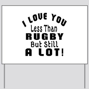 I Love You Less Than Rugby Yard Sign