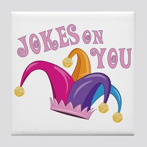 Jokes On You Tile Coaster