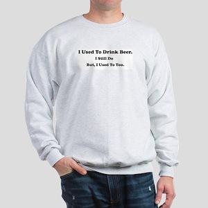 Used To Drink Beer Sweatshirt