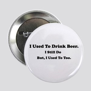 Used To Drink Beer Button