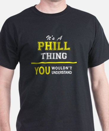 PHILL thing, you wouldn't understand !! T-Shirt