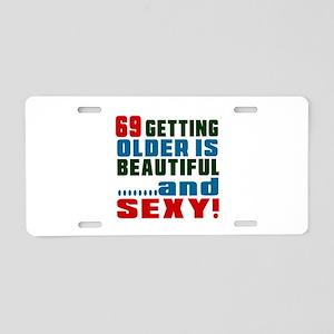 Getting Older 69 Birthday D Aluminum License Plate