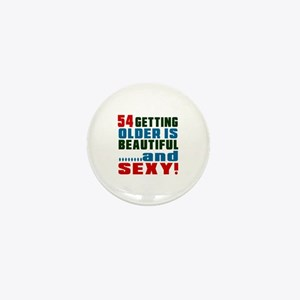 Getting Older 54 Birthday Designs Mini Button