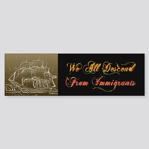 We All Descend From Immigrants Bumper Sticker