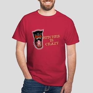 Bitches is Crazy Dark T-Shirt