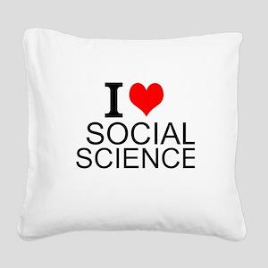 I Love Social Sciences Square Canvas Pillow