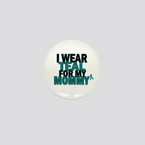 I Wear Teal For My Mommy 5 Mini Button