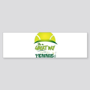 It's a Great Day For Tennis Bumper Sticker