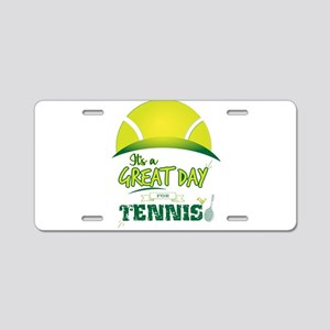It's a Great Day For Tennis Aluminum License Plate
