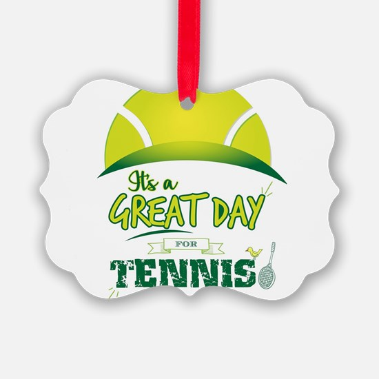 It's a Great Day For Tennis Ornament