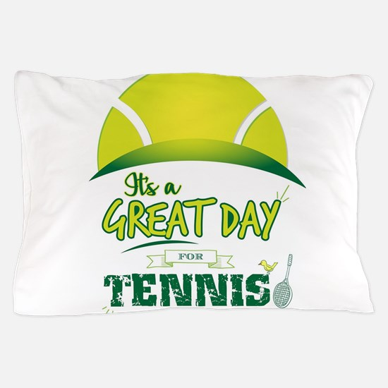 It's a Great Day For Tennis Pillow Case