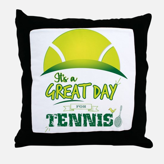 It's a Great Day For Tennis Throw Pillow